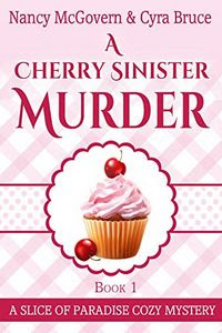 A Cherry Sinister Murder by Nancy McGovern and Cyra Bruce