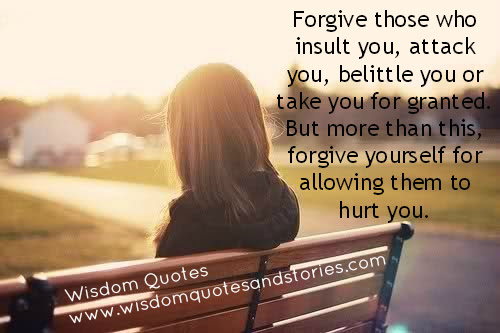 Forgive Yourself For Allowing Them To Hurt You Wisdom Quotes Stories