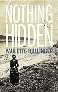 Nothing Hidden by Paulette Bullinger