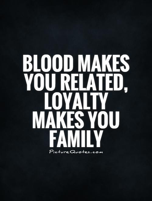Blood Makes You Related Loyalty Makes You Family Picture Quotes