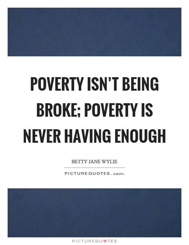 Poverty Isnt Being Broke Poverty Is Never Having Enough Picture