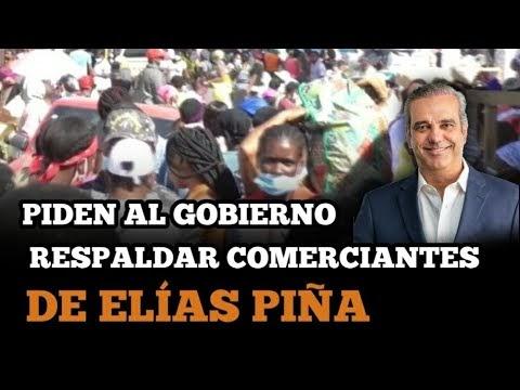 Piden al gobierno respaldar comerciantes en Elías Piña