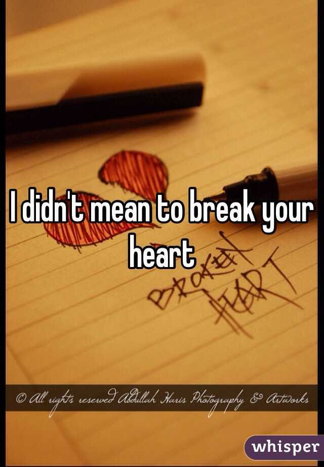 I Didnt Mean To Break Your Heart