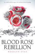 Title: Blood Rose Rebellion (Blood Rose Rebellion Series #1), Author: Rosalyn Eves