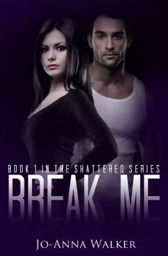 Break Me (Shattered) by Jo-Anna Walker