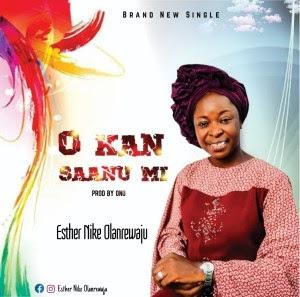 [Music] Esther Nike Olanrewaju – O Kan Saanu Mi - Omatunes