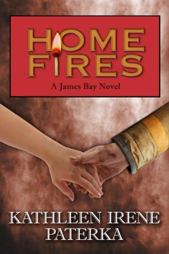 Home Fires (A James Bay Novel, #2) by Kathleen Irene Paterka