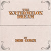 Bob Corn - The Watermelon Dream