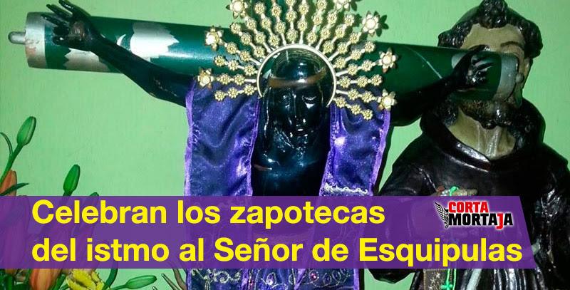 Celebran Los Zapotecas Del Istmo Al Senor De Esquipulas