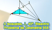 Problema de Geometría 958 (English ESL): Triangulo Isósceles, Perpendicular, 45 Grados, Altura, Bisectriz, Relaciones Métricas