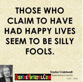 Brillient Fools Quote Those Who Claim To Have Had Happy Lives Seem