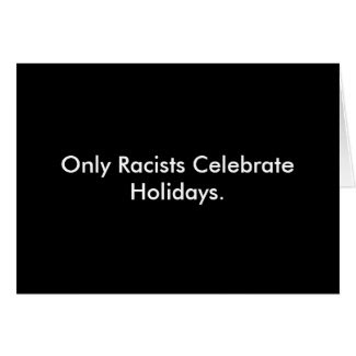 """""""Only Racists"""" Greeting Card"""