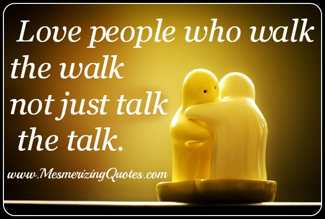 Love People Who Walk The Walk Not Just Talk The Talk Mesmerizing