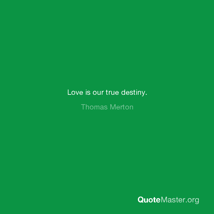 Love Is Our True Destiny Thomas Merton
