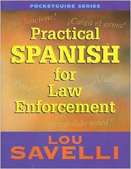 Practical Spanish For Law Enforcement Lou Savelli 9781932777338 Amazon Com Books