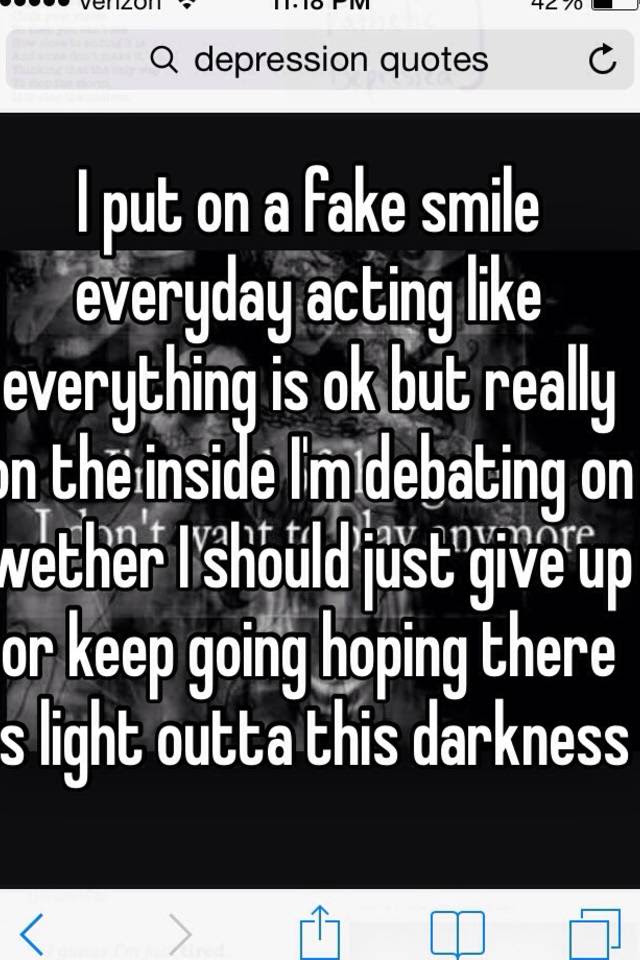 I Put On A Fake Smile Everyday Acting Like Everything Is Ok But
