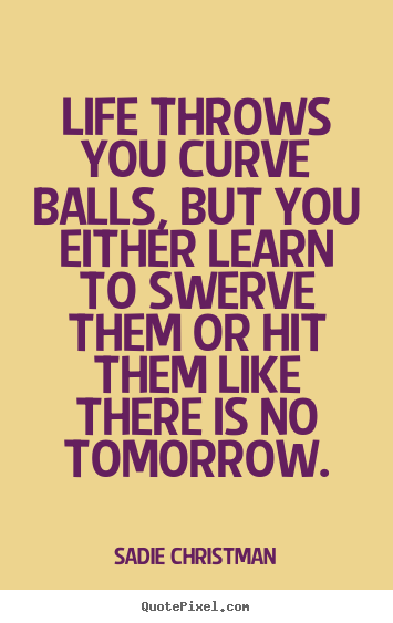 Life Quote Life Throws You Curve Balls But You Either Learn To