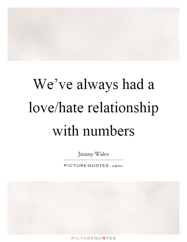 Weve Always Had A Lovehate Relationship With Numbers Picture Quotes