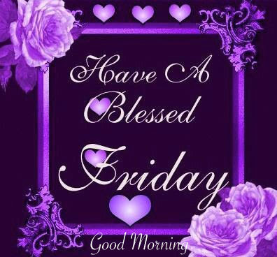 Have A Blessed Friday Good Morning Pictures Photos And Images For