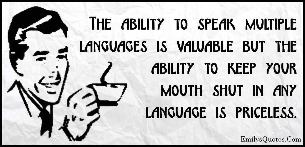 The Ability To Speak Multiple Languages Is Valuable But The Ability