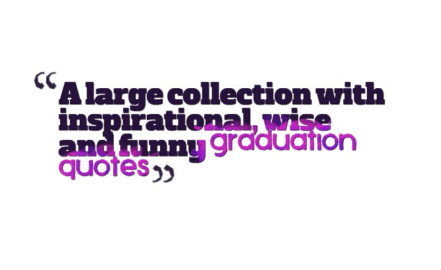 A Large Collection With Inspirational Wise And Funny Graduation
