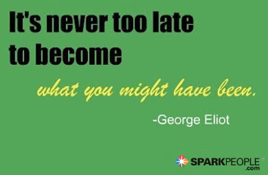 Its Never Too Late To Become What You Might Have Been Sparkpeople