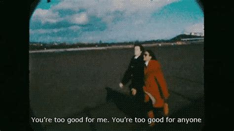 Youre Too Good For Me Quotes Tumblr