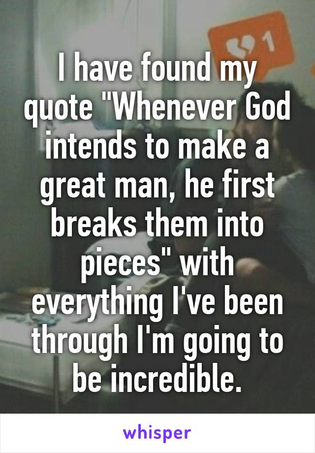 I Have Found My Quote Whenever God Intends To Make A Great Man He