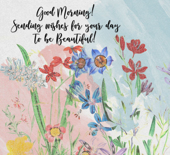 Good Morning Wish For A Beautiful Day Free Good Morning Ecards