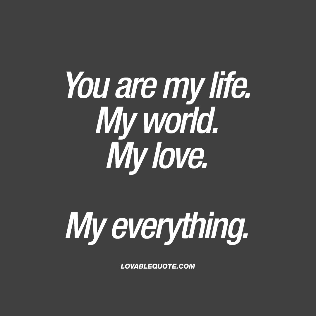 Quote For Him Or Her You Are My Life My World My Love My Everything