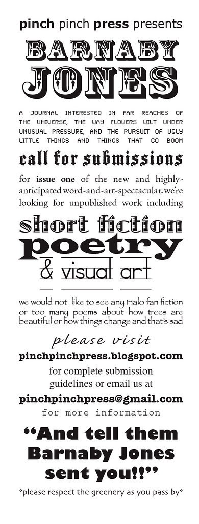 Pinch Pinch Press is a new small press in Ashland, OR. We are looking for submissions for the first issue of our poetry/fiction/visual art journal Barnaby Jones.