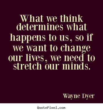 Life Quotes What We Think Determines What Happens To Us So If