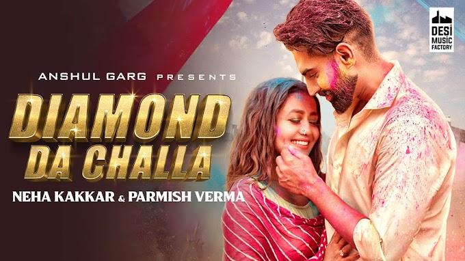 Diamond Da Challa Lyrics by Neha Kakkar & Parmish Verma