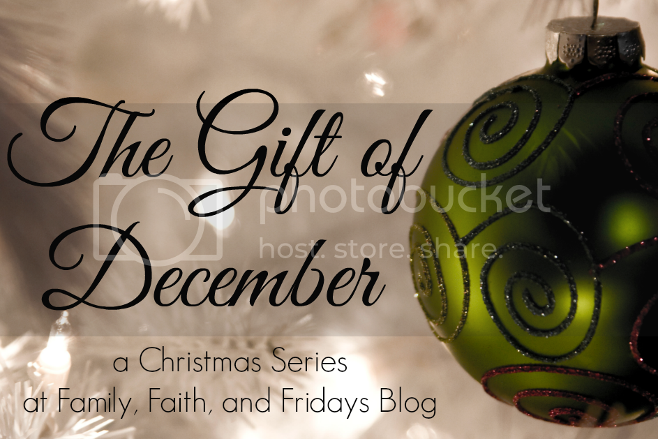 The Gift of December - a Christmas Series at Family, Faith, and Fridays Blog