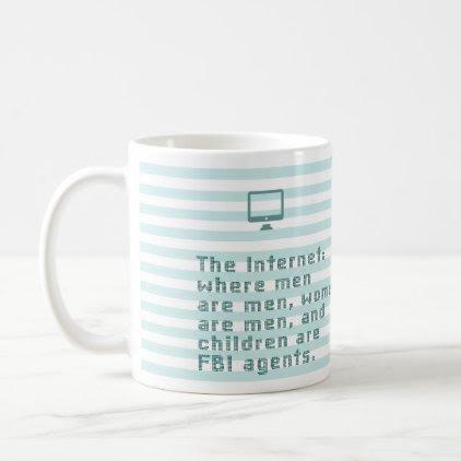 The internet, where men are men, women are ... coffee mug