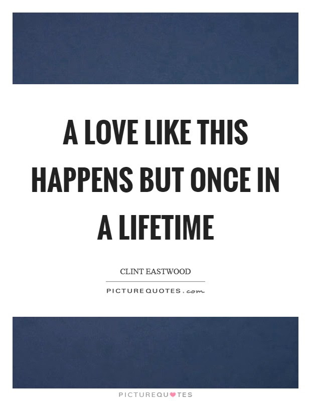 Once In A Lifetime Quotes Sayings Once In A Lifetime Picture Quotes