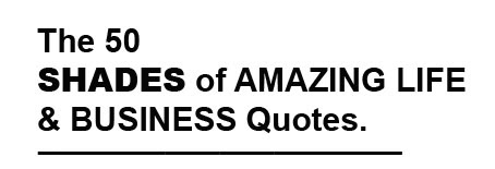 50 Shades Of Amazing Life Business Quotes Ambar Hamid Blog