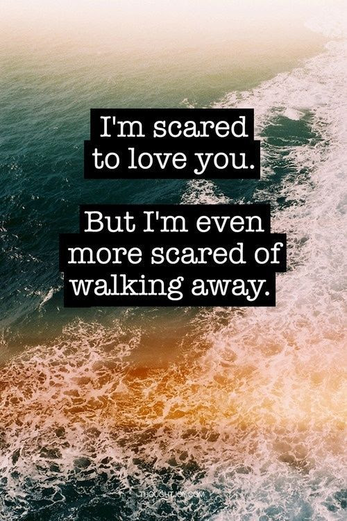 Im Scared To Love You But Im Even More Scared Of Walking Away