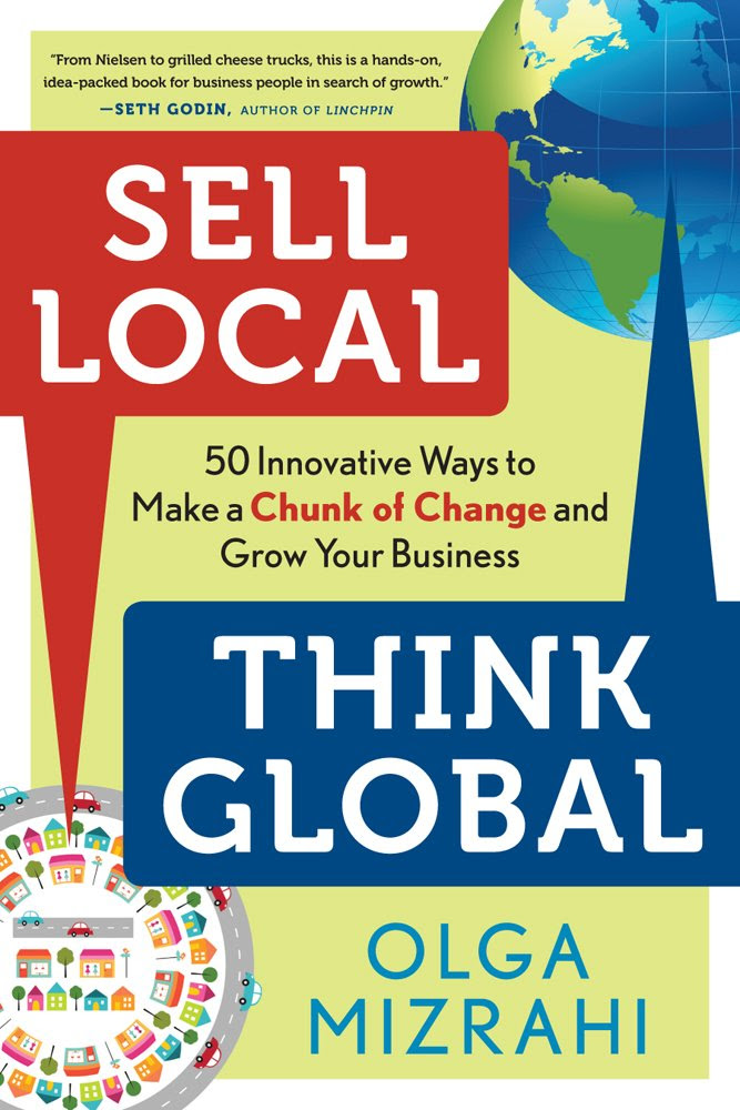 Sell Local, Think Global: 50 Innovative Ways to Make a Chunk of ...
