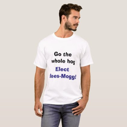 Go the whole hog - elect Rees-Mogg T shirt