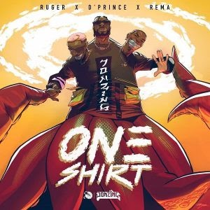 Download Music Mp3:- Ruger Ft Rema And DPrince – One Shirt