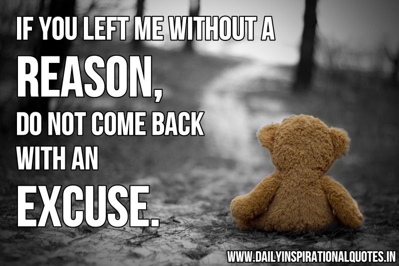 If You Left Me Without A Reasondo Not Come Back With An Excuse