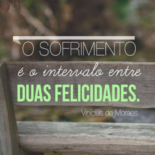O Sofrimento é O Intervalo Entre Duas Felicidades Vinícius De Moraes
