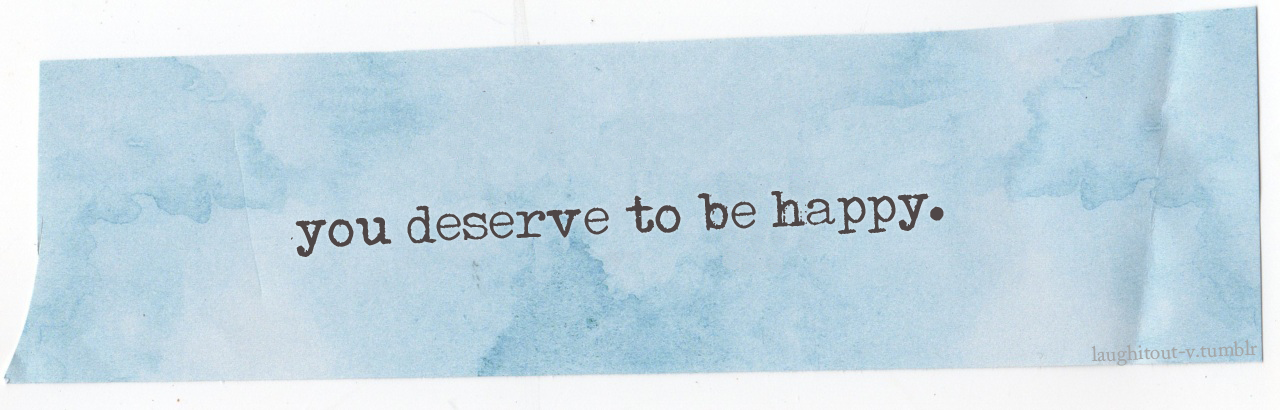 I Deserve To Be Happy Quotes Tumblr 31705 Loadtve