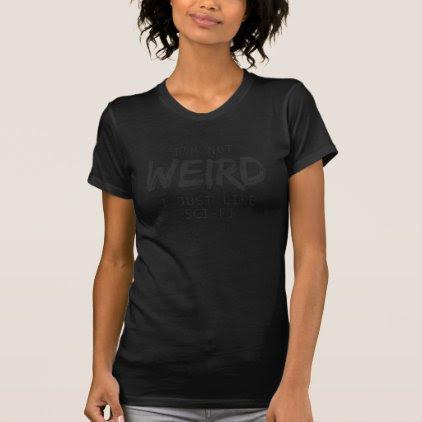 I'm Not Weird I Just Like Sci Fi Black Print T-Shirt