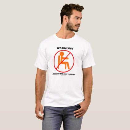 Warning! Sitting Is The New Smoking Cross-Out Sign T-Shirt
