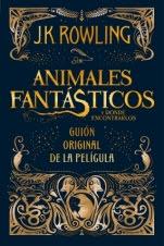 Animales fantásticos y dónde encontrarlos (guion original) J. K. Rowling