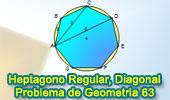 Problema de Geometría 63: Heptágono Regular, Lado, Diagonales.