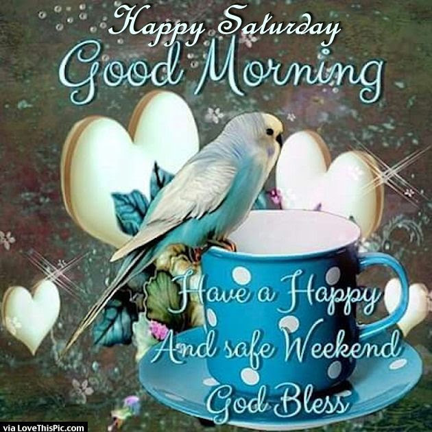 Happy Saturday Good Morning Have A Safe Weekend Pictures Photos