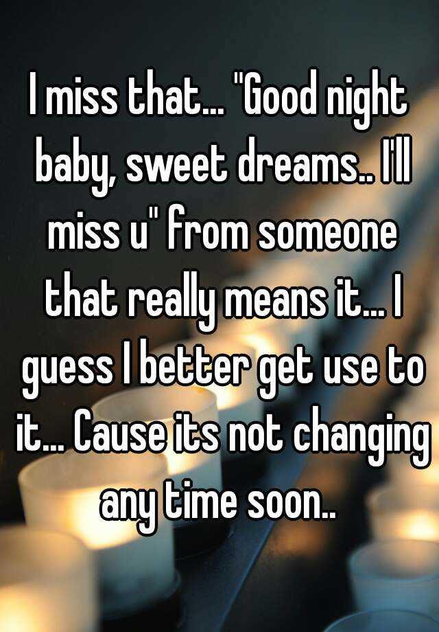 I Miss That Good Night Baby Sweet Dreams Ill Miss U From